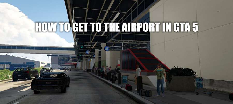 How to get to the airport in GTA 5