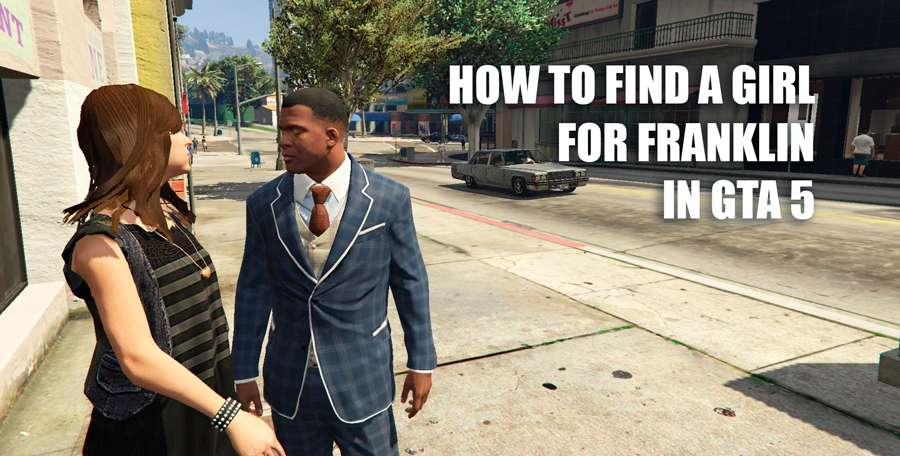 How to find a girlfriend for Franklin in GTA 5