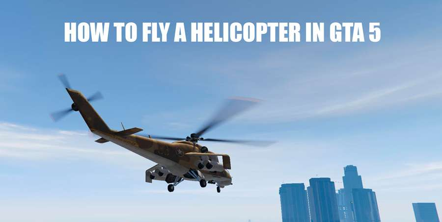 How to fly a helicopter in GTA 5
