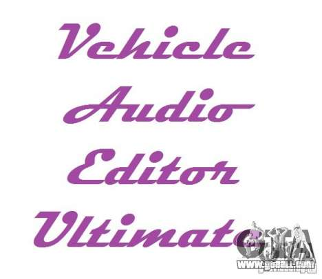 Vehicle Audio Editor Ultimate 1.3 for GTA San Andreas